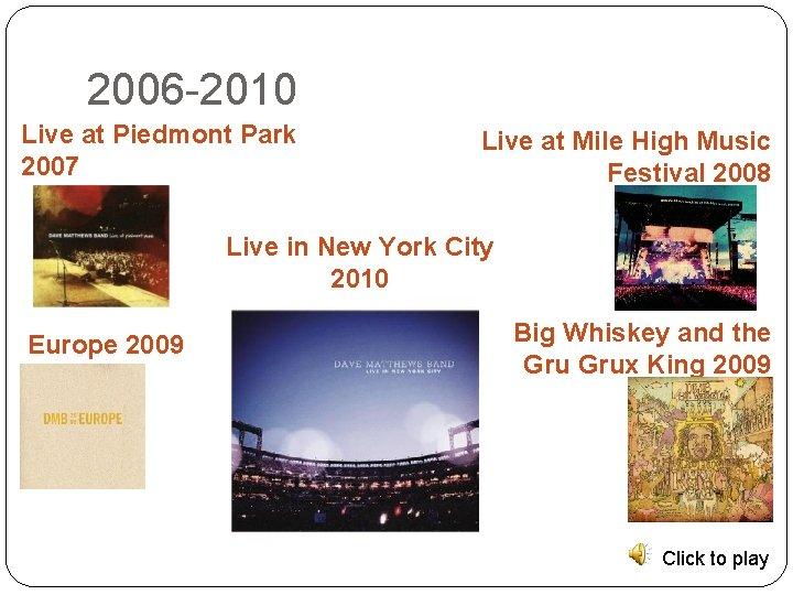 2006 -2010 Live at Piedmont Park 2007 Live at Mile High Music Festival 2008