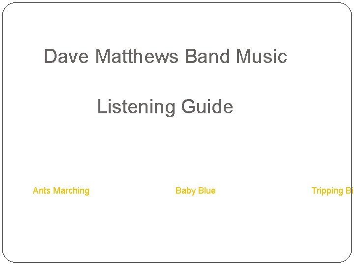 Dave Matthews Band Music Listening Guide Ants Marching Baby Blue Tripping Bil