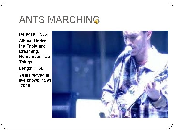 ANTS MARCHING Release: 1995 Album: Under the Table and Dreaming, Remember Two Things Length: