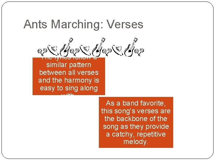 Ants Marching: Verses The lyrics follow a similar pattern between all verses and the