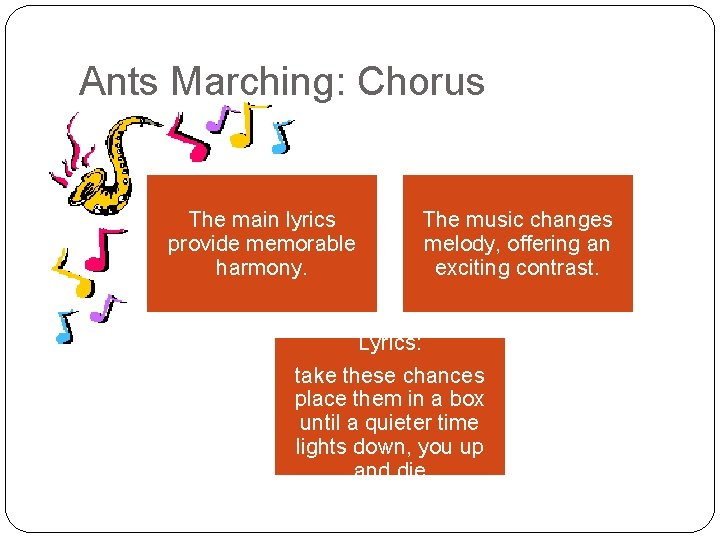 Ants Marching: Chorus The main lyrics provide memorable harmony. The music changes melody, offering