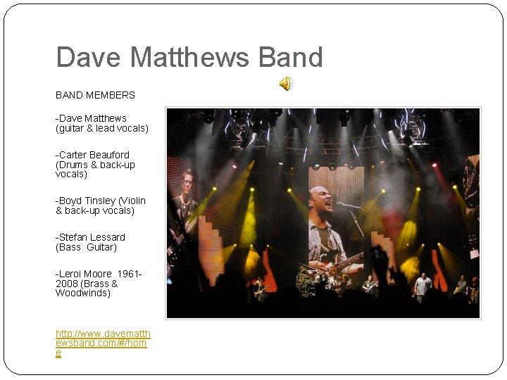 Dave Matthews Band BAND MEMBERS -Dave Matthews (guitar & lead vocals) -Carter Beauford (Drums