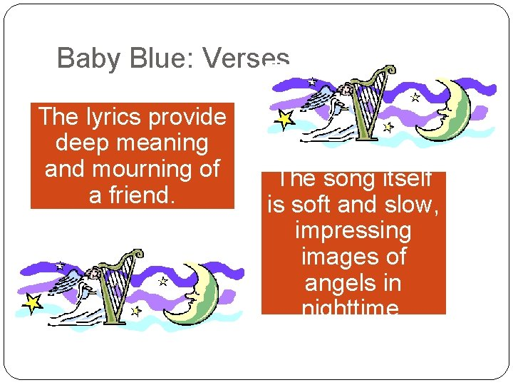 Baby Blue: Verses The lyrics provide deep meaning and mourning of a friend. The