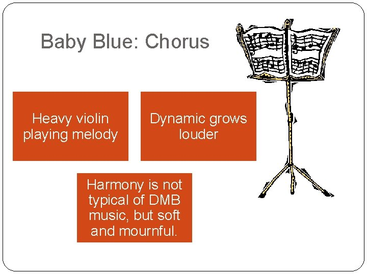 Baby Blue: Chorus Heavy violin playing melody Dynamic grows louder Harmony is not typical