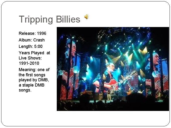 Tripping Billies Release: 1996 Album: Crash Length: 5: 00 Years Played at Live Shows:
