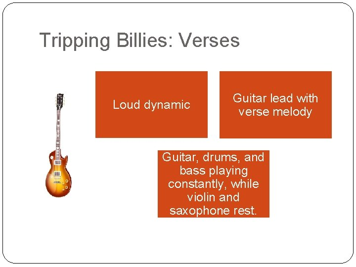 Tripping Billies: Verses Loud dynamic Guitar lead with verse melody Guitar, drums, and bass