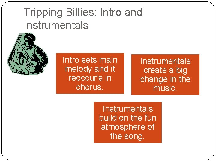 Tripping Billies: Intro and Instrumentals Intro sets main melody and it reoccur's in chorus.