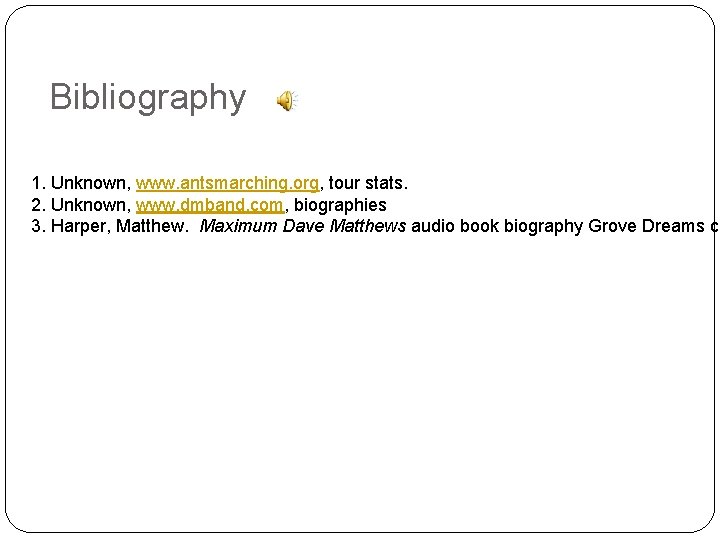Bibliography 1. Unknown, www. antsmarching. org, tour stats. 2. Unknown, www. dmband. com, biographies