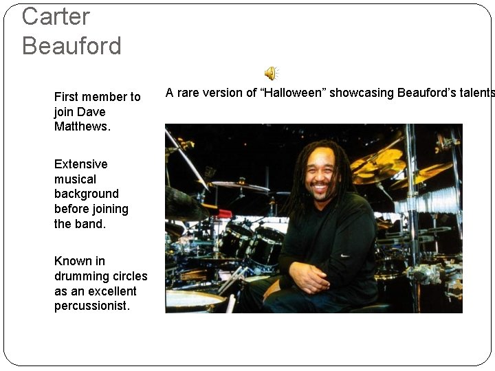 Carter Beauford First member to join Dave Matthews. Extensive musical background before joining the