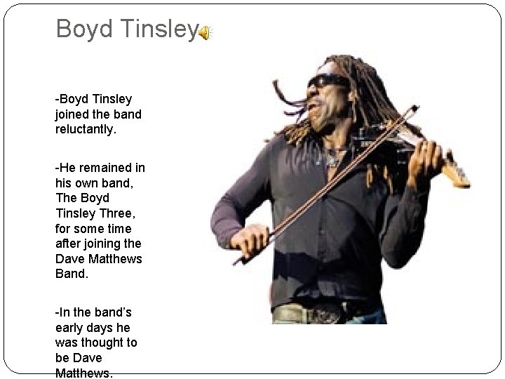 Boyd Tinsley -Boyd Tinsley joined the band reluctantly. -He remained in his own band,