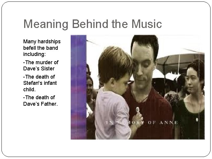 Meaning Behind the Music Many hardships befell the band including: -The murder of Dave's