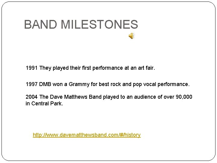 BAND MILESTONES 1991 They played their first performance at an art fair. 1997 DMB