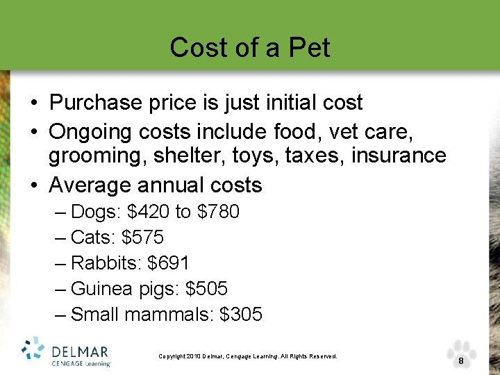 Cost of a Pet • Purchase price is just initial cost • Ongoing costs