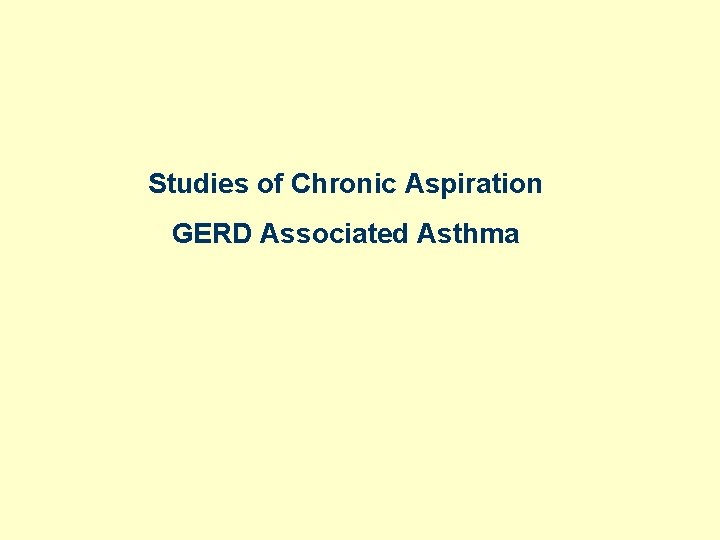Studies of Chronic Aspiration GERD Associated Asthma