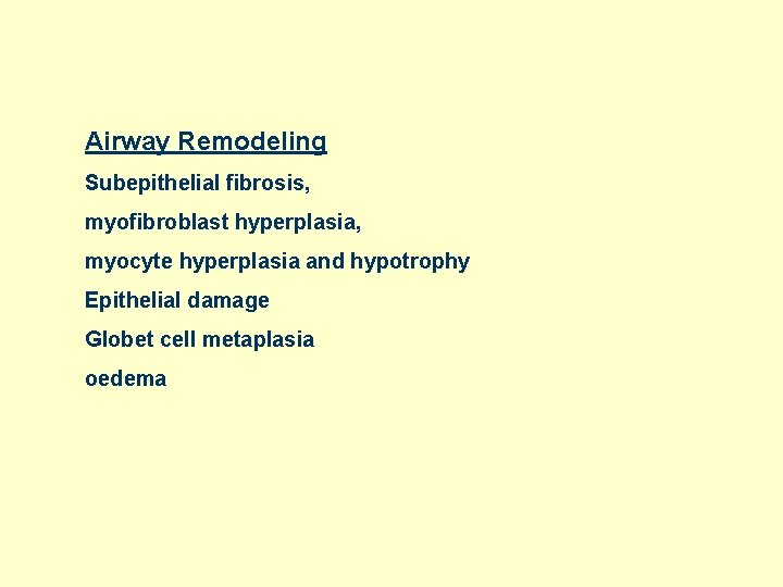 Airway Remodeling Subepithelial fibrosis, myofibroblast hyperplasia, myocyte hyperplasia and hypotrophy Epithelial damage Globet cell