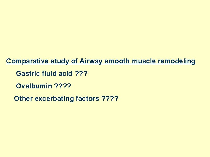 Comparative study of Airway smooth muscle remodeling Gastric fluid acid ? ? ? Ovalbumin