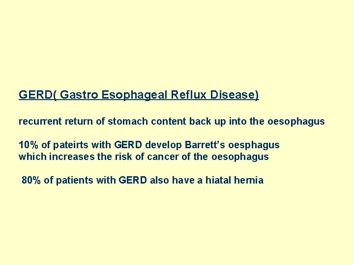 GERD( Gastro Esophageal Reflux Disease) recurrent return of stomach content back up into the