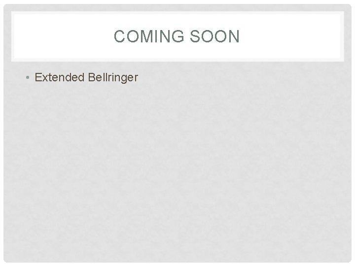 COMING SOON • Extended Bellringer