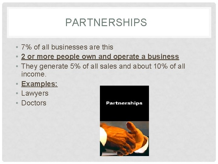 PARTNERSHIPS • 7% of all businesses are this • 2 or more people own