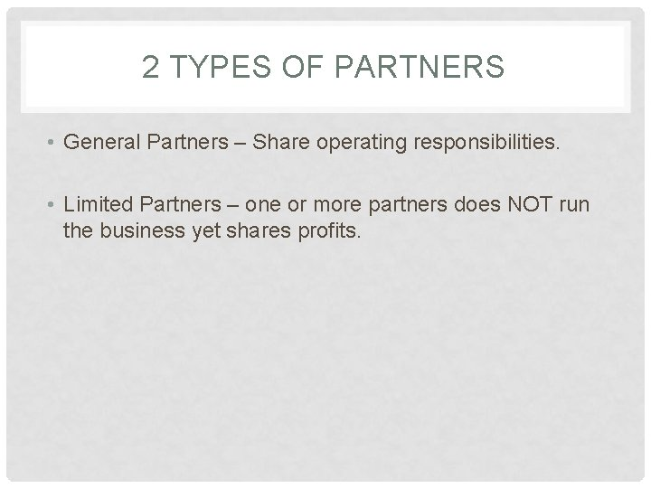 2 TYPES OF PARTNERS • General Partners – Share operating responsibilities. • Limited Partners