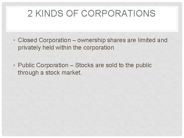 2 KINDS OF CORPORATIONS • Closed Corporation – ownership shares are limited and privately