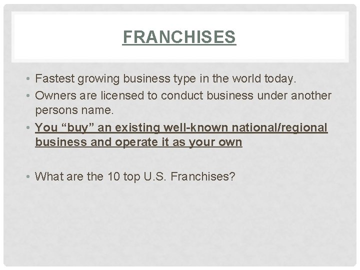 FRANCHISES • Fastest growing business type in the world today. • Owners are licensed