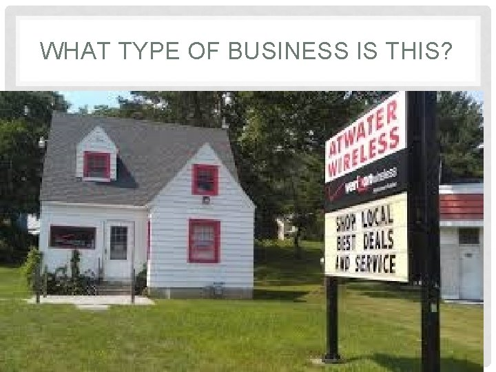 WHAT TYPE OF BUSINESS IS THIS?