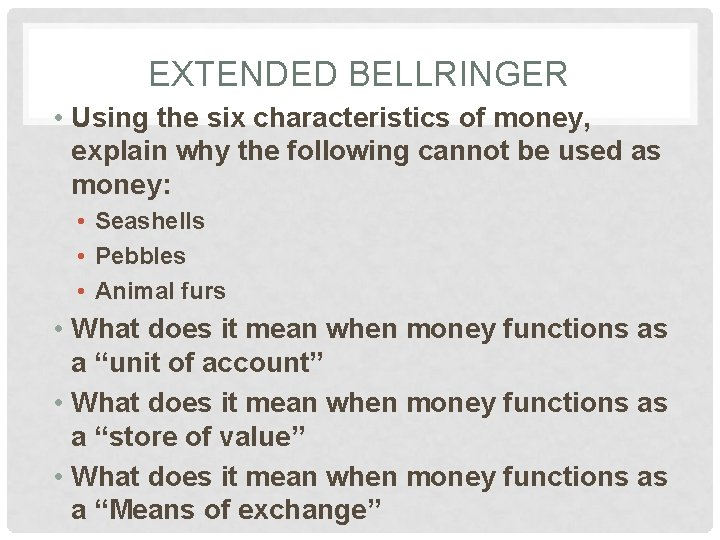EXTENDED BELLRINGER • Using the six characteristics of money, explain why the following cannot