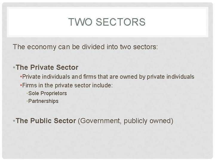 TWO SECTORS The economy can be divided into two sectors: • The Private Sector
