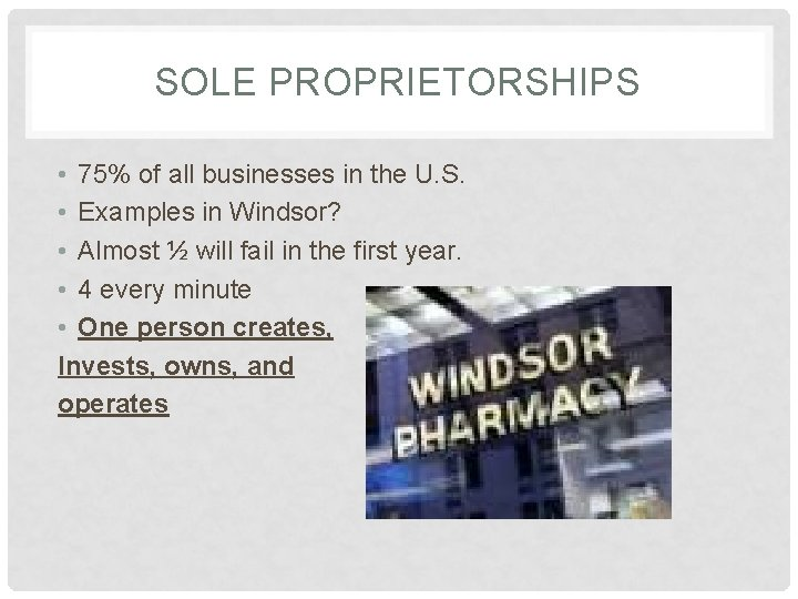 SOLE PROPRIETORSHIPS • 75% of all businesses in the U. S. • Examples in