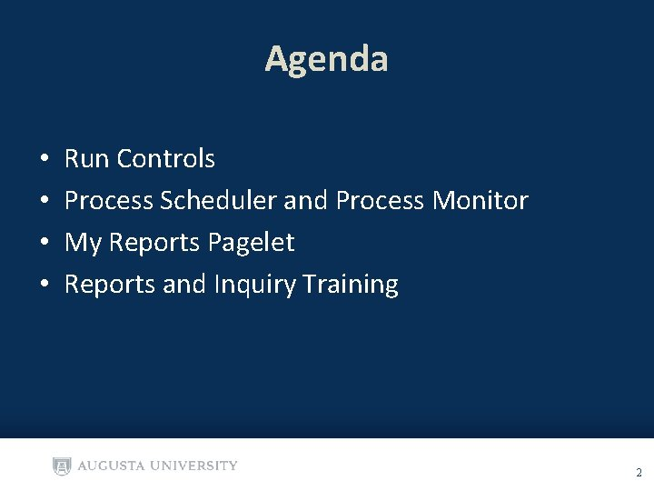 Agenda • • Run Controls Process Scheduler and Process Monitor My Reports Pagelet Reports