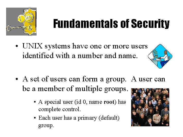 Fundamentals of Security • UNIX systems have one or more users, identified with a
