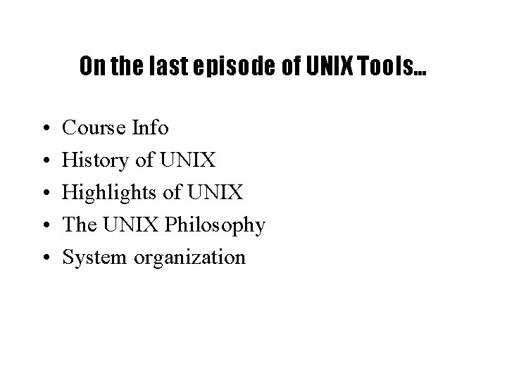 On the last episode of UNIX Tools… • • • Course Info History of