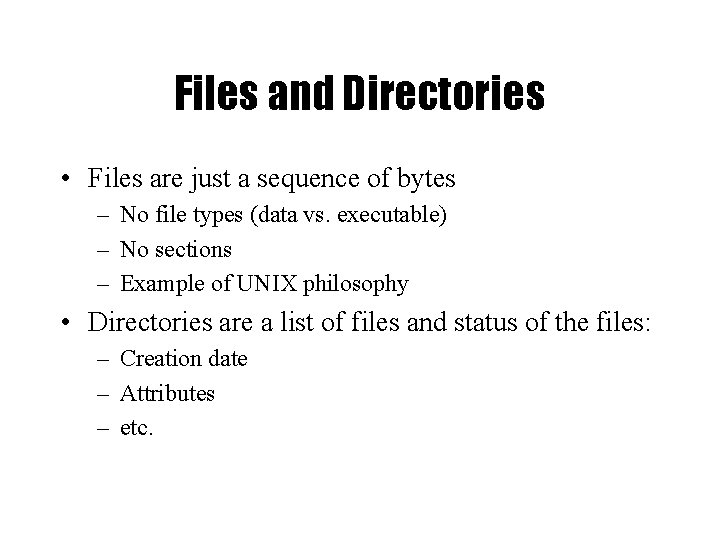 Files and Directories • Files are just a sequence of bytes – No file