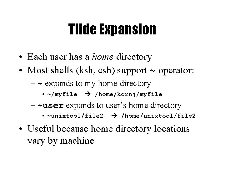 Tilde Expansion • Each user has a home directory • Most shells (ksh, csh)