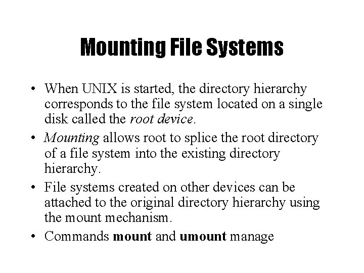 Mounting File Systems • When UNIX is started, the directory hierarchy corresponds to the