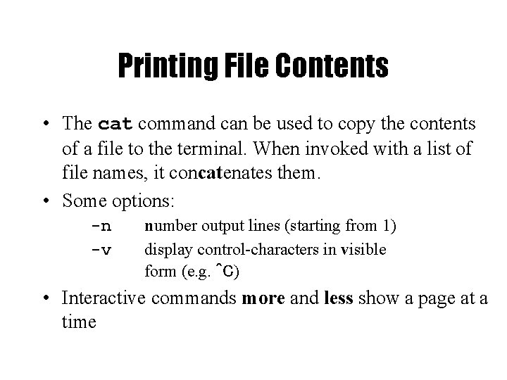 Printing File Contents • The cat command can be used to copy the contents