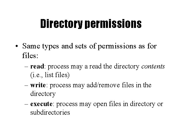 Directory permissions • Same types and sets of permissions as for files: – read: