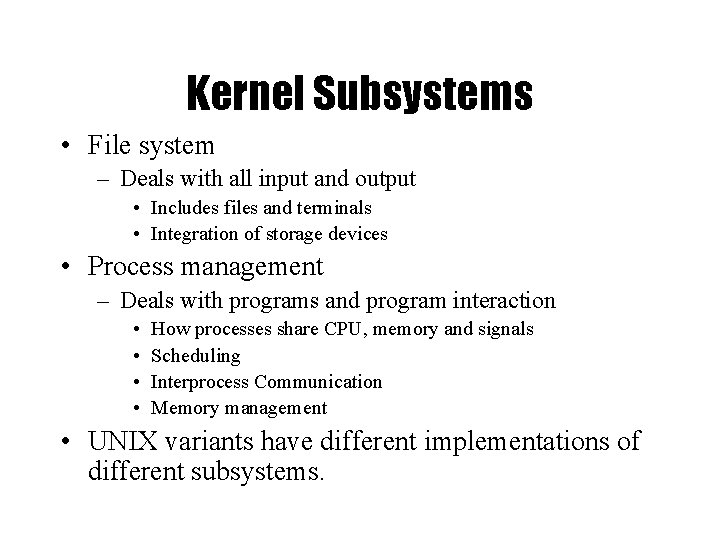 Kernel Subsystems • File system – Deals with all input and output • Includes