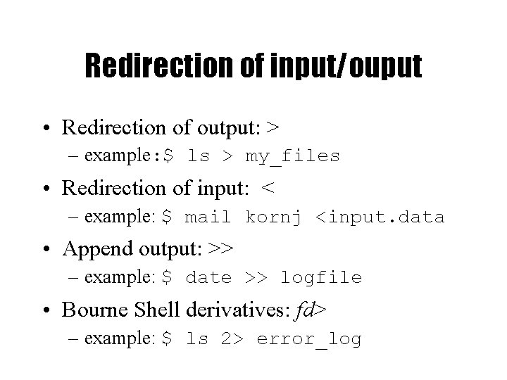 Redirection of input/ouput • Redirection of output: > – example: $ ls > my_files