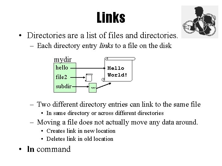 Links • Directories are a list of files and directories. – Each directory entry