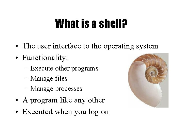 What is a shell? • The user interface to the operating system • Functionality: