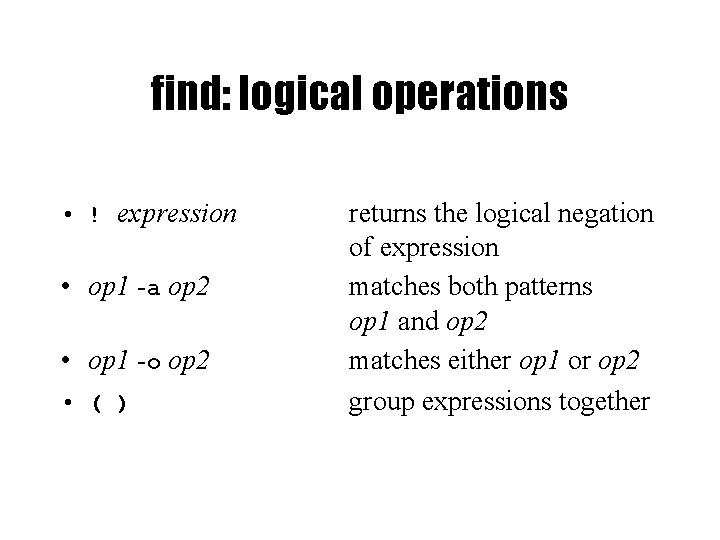 find: logical operations • ! expression • op 1 -a op 2 • op