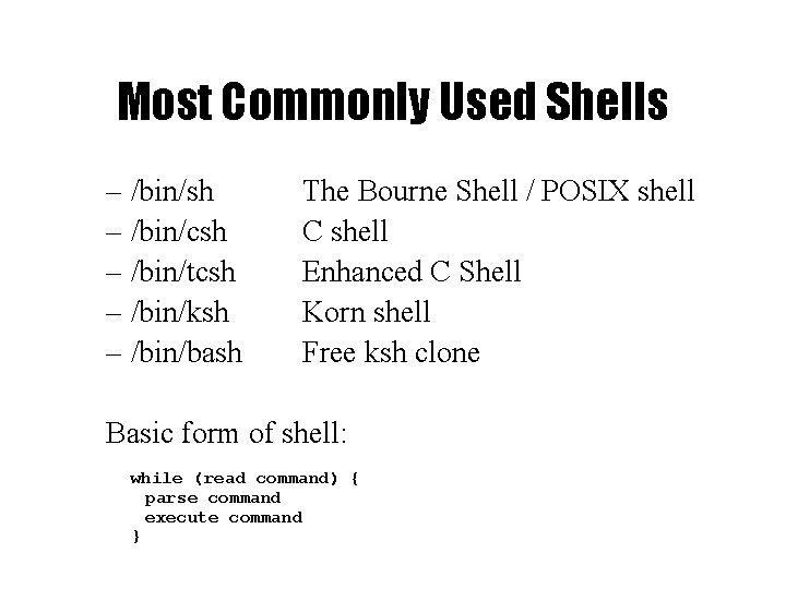 Most Commonly Used Shells – /bin/sh – /bin/csh – /bin/tcsh – /bin/ksh – /bin/bash