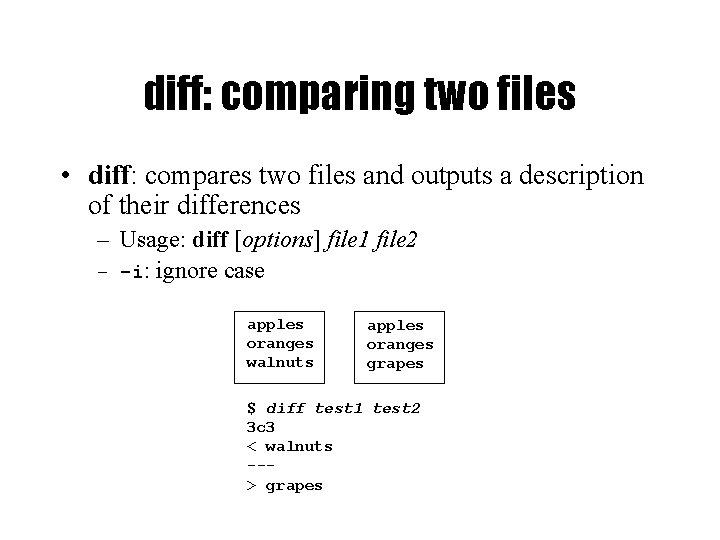 diff: comparing two files • diff: compares two files and outputs a description of
