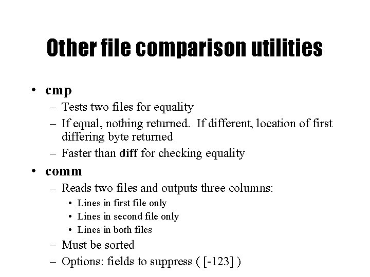 Other file comparison utilities • cmp – Tests two files for equality – If