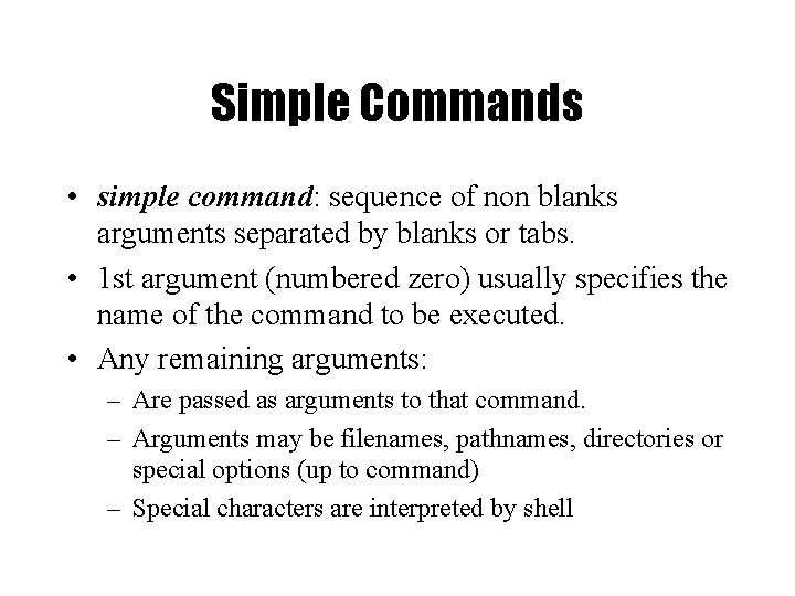 Simple Commands • simple command: sequence of non blanks arguments separated by blanks or