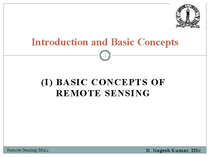 Introduction and Basic Concepts 1 (I) BASIC CONCEPTS OF REMOTE SENSING Remote Sensing: M