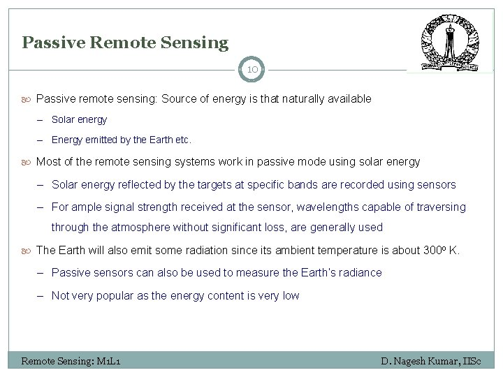 Passive Remote Sensing 10 Passive remote sensing: Source of energy is that naturally available