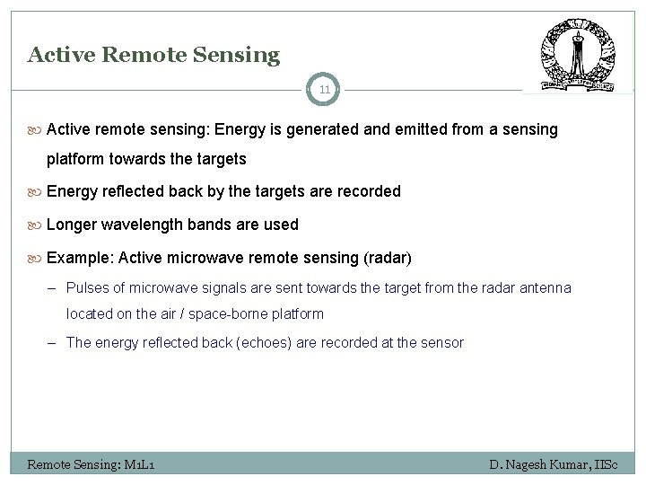 Active Remote Sensing 11 Active remote sensing: Energy is generated and emitted from a